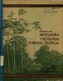 Bibliografía sobre: silvicultura y ecología forestal tropical