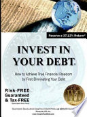 Invest In Your Debt How to Achieve True Financial Freedom by First Eliminating Your Debt Book