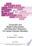 Enzymatic And Model Carboxylation And Reduction Reactions For Carbon Dioxide Utilization