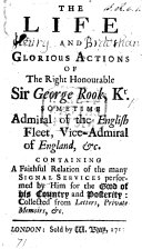 The Life and Glorious Actions of the Right Honourable Sir G. Rook