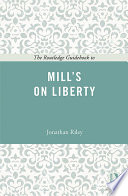 The Routledge Guidebook to Mill s On Liberty