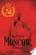 Black Girl in Moscow, A Memoir