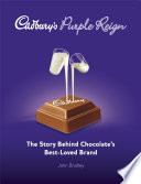 Cadbury's purple reign the story behind chocolate's best-loved brand