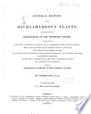 A General History of the Dichlamydeous Plants, Comprising Complete Descriptions of the Different Orders; Together with the Characters of the Genera and Species, and an Enumeration of the Cultivated Varieties; Their Places of Growth, Time of Flowering, Mode of Culture, and Uses in Medicine and Domestic Economy; the Scientific Names Accentuated, Their Etymologies Explained, and the Classes and Orders Illustrated by Engravings, and Preceded by Introductions to the Linnaean and Natural Systems, and a Glossary of the Terms Used