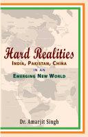 Hard Realities  India  Pakistan  China in an Emerging New World