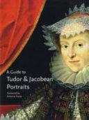 A Guide to Tudor   Jacobean Portraits