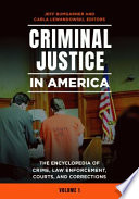 CRIMINAL JUSTICE IN AMERICA. THE ENCYCLOPEDIA OF CRIME, LAW ENFORCEMENT, COURTS, AND CORRECTIONS.