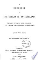 A hand-book for travellers in Switzerland and the Alps of Savoy and Piedmont. [by J. Murray. 1st] -5th, 7th-10th, 12th, 14th-16th, 18th, 19th ed. [2 issues of the 18th ed. The 16th and 18th eds. are in 2 pt.].