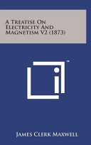 A Treatise on Electricity and Magnetism V2  1873