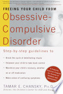 """""""Freeing Your Child from Obsessive-Compulsive Disorder: A Powerful, Practical Program for Parents of Children and Adolescents"""" by Tamar Chansky, Ph.D."""