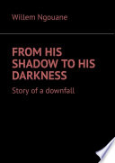 From his shadow to his darkness  Story of a downfall