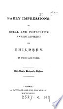 Early Impressions Or Moral And Instructive Entertainment For Children In Prose And Verse