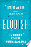 Globish How English Became The World S Language