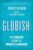 Globish  How English Became the World s Language