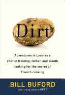 link to Dirt : adventures in Lyon as a chef in training, father, and sleuth looking for the secret of French cooking in the TCC library catalog