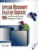 """Applied Microsoft Analysis Services 2005 and Microsoft Business Intelligence Platform: A Guide to the Leading OLAP Platform"" by Teo Lachev"