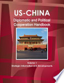 US   China Diplomatic and Political Cooperation Handbook Volume 1 Strategic Information and Developments Book