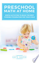 Preschool Math at Home  Simple Activities to Build the Best Possible Foundation for Your Child Book