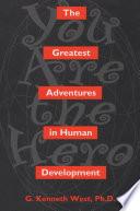 The Greatest Adventures In Human Development