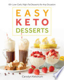 """Easy Keto Desserts: 60+ Low-Carb, High-Fat Desserts for Any Occasion"" by Carolyn Ketchum"