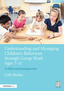 Understanding and Managing Children   s Behaviour through Group Work Ages 7   11