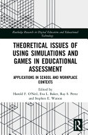 Theoretical Issues of Using Simulations and Games in Educational Assessment Book Cover