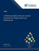 A Multiscale Spline Derivative based Transform for Image Fusion and Enhancement Book