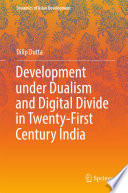 Development under Dualism and Digital Divide in Twenty First Century India