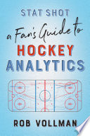 """Stat Shot: A Fan's Guide to Hockey Analytics"" by Rob Vollman"