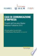 Casi di comunicazione d'impresa. Progetti dell'Executive Master Relazioni Pubbliche 2010