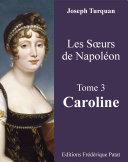 Pdf Les Soeurs de Napoléon Tome 3 : Caroline Telecharger