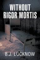 Without Rigor Mortis [Pdf/ePub] eBook