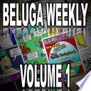 Beluga Weekly: Volume 1