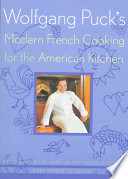 Wolfgang Puck s Modern French Cooking for the American Kitchen Book