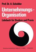 Unternehmungs-Organisation: Lehrbuch für Studium und Praxis
