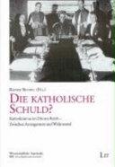 Die katholische Schuld?: Katholizismus im Dritten Reich ...
