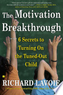 """""""The Motivation Breakthrough: 6 Secrets to Turning On the Tuned-Out Child"""" by Richard Lavoie"""