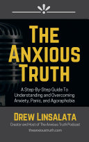 The Anxious Truth   A Step By Step Guide To Understanding and Overcoming Panic  Anxiety  and Agoraphobia