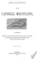 The Scenery Of The Catskill Mountains As Described By Irving Cooper Bryant W G Clark N P Willis Miss Martineau Tyrone Power Park Benjamin Thomas Cole Bayard Taylor And Other Eminient Writers