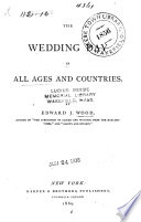 The Wedding Day in All Ages and Countries  , Volume 1
