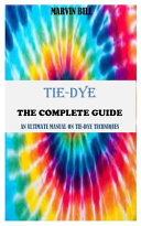 Tie Dye the Complete Guide