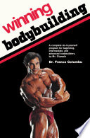 """Winning Bodybuilding: A complete do-it-yourself program for beginning, intermediate, and advanced bodybuilders by Mr. Olympia"" by Franco Columbu"
