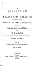 A collection of tracts and treatises illustrative of the natural history, antiquities, and the political and social state of Ireland