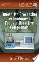 Innovative Processing Technologies for Foods with Bioactive Compounds Book