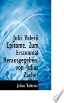 Julii Valerii Epitome. Zum Erstenmal Herausgegeben. Von Julius Zacher