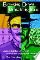 Breaking Down Breaking Bad  Unpeeling the Layers of Television s Greatest Drama
