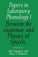 Papers in Laboratory Phonology  Volume 1  Between the Grammar and Physics of Speech