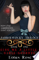 Jabberwocky Trilogy Book One Sing Me A Little Girls Goodbye