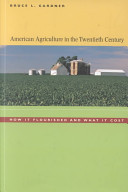 Cover image of American agriculture in the twentieth century : how it flourished and what it cost