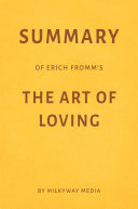 Summary of Erich Fromm's The Art of Loving by Milkyway Media